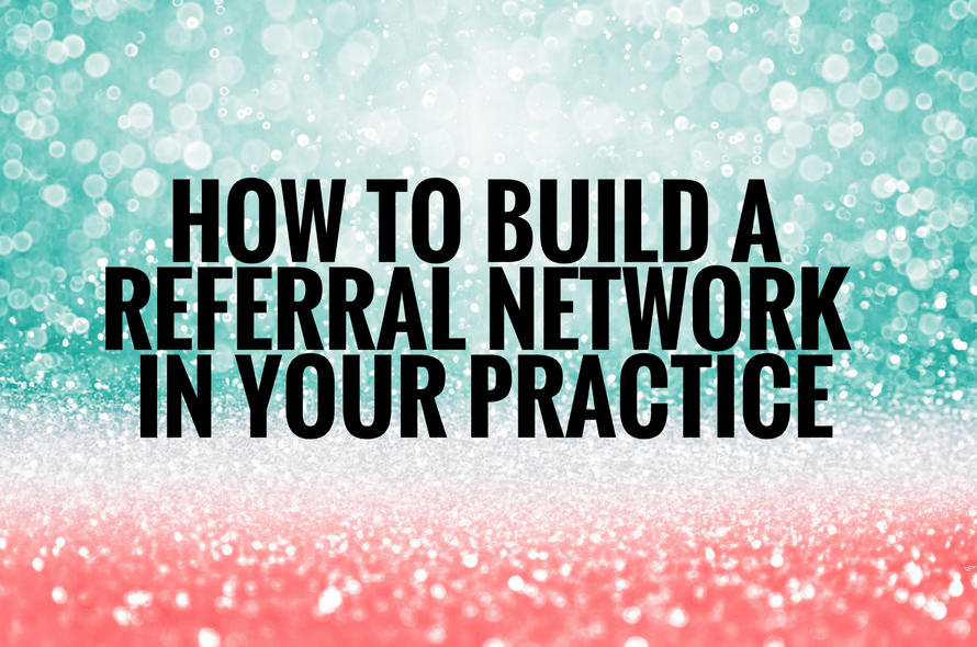 How to Build a Referral Network to Generate Continual Patient Referrals in a Medical Practice