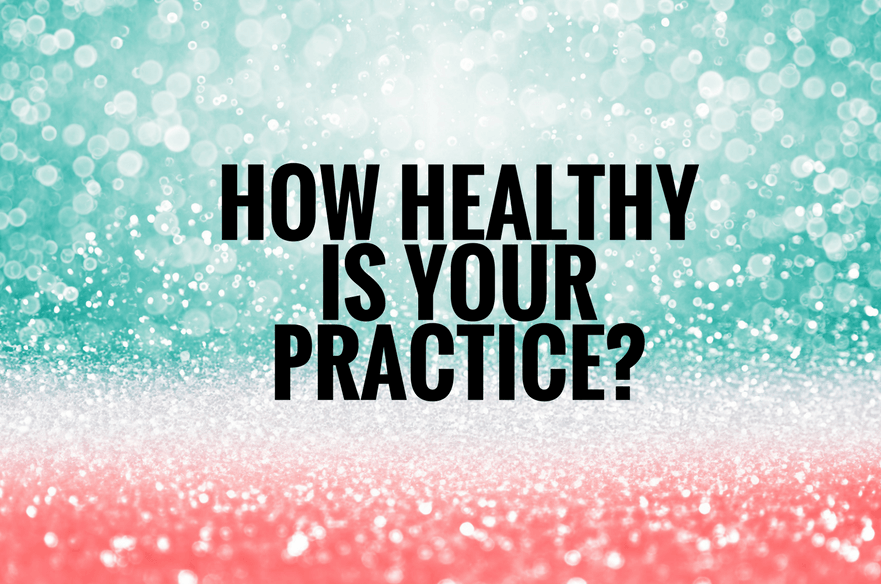 How Healthy Is Your Practice? Five Minute Practice Analysis Questionnaire Reveals All