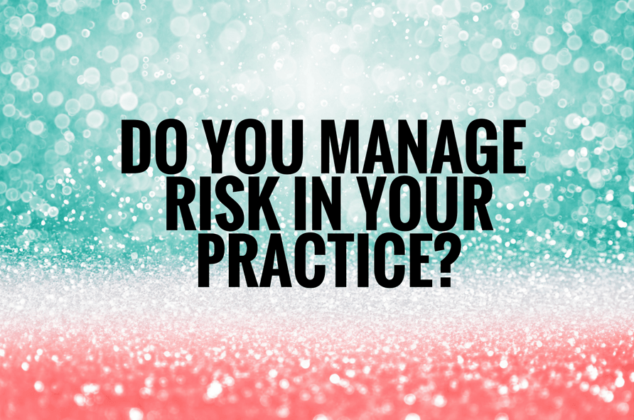 How do you Manage Safety Risks in your Practice?