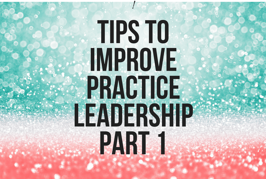4 Powerful Practice Tips to Improve Practice Leadership Part 1